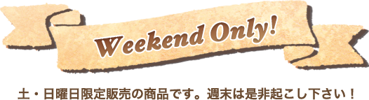 weekend only!